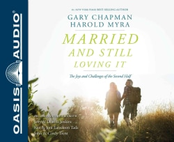 Married and Still Loving It: The Joys and Challenges of the Second Half (CD-Audio)