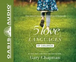 The 5 Love Languages of Children: The Secret to Loving Children Effectively (CD-Audio)