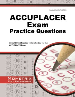 ACCUPLACER Exam Practice Questions: Accuplacer Practice Tests & Review for the ACCUPLACER Exam (Paperback)