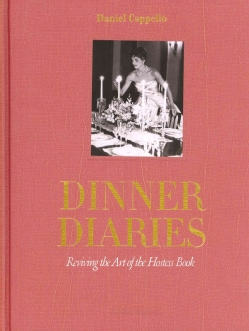 Dinner Diaries: Reviving the Art of the Hostess Book (Hardcover)