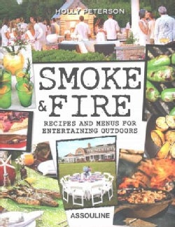 Smoke & Fire: Recipes and Menus for Entertaining Outdoors (Hardcover)