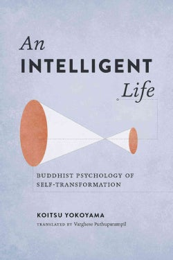 An Intelligent Life: Buddhist Psychology of Self-Transformation (Paperback)