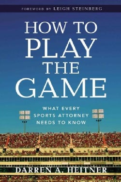 How to Play the Game: What Every Sports Attorney Needs to Know (Paperback)