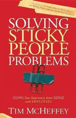Solving Sticky People Problems: Using Your Supervisory Inner Sense With Employees (Paperback)