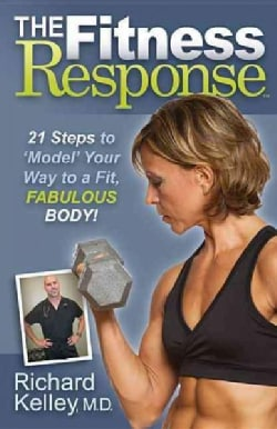 The Fitness Response: 21 Steps to 'Model' Your Way to a Fit, Fabulous Body! (Paperback)