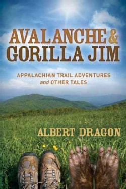 Avalanche & Gorilla Jim: Appalachian Trail Adventures and Other Tales (Paperback)