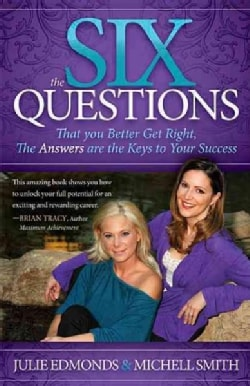 The Six Questions: That You Better Get Right, The Answers Are the Keys to Your Success (Paperback)