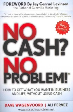 No Cash? No Problem!: How to Get What You Want in Business and Life, Without Using Cash (Paperback)