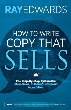 How to Write Copy That Sells: The Step-by-Step System for More Sales, to More Customers, More Often (Paperback)