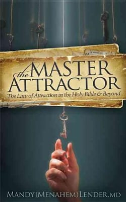 The Master Attractor: The Law of Attraction in the Holy Bible & Beyond (Paperback)