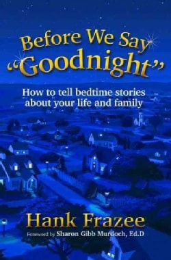 "Before We Say ""Goodnight"": How to Tell Bedtime Stories About Your Life and Family (Paperback)"