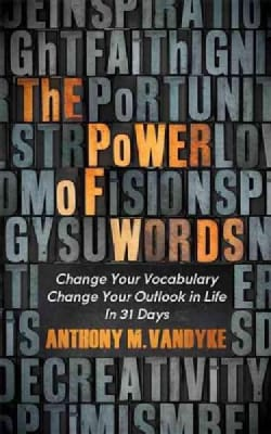 The Power of Words: Change Your Vocabulary Change Your Outlook in Life in 31 Days (Paperback)