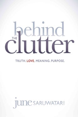 Behind the Clutter: Truth, Love, Meaning, Purpose (Paperback)