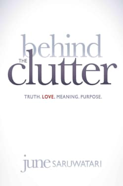 Behind the Clutter: Truth, Love, Meaning, Purpose (Hardcover)