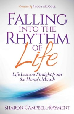 Falling into the Rhythm of Life: Life Lessons Straight from the Horse's Mouth (Hardcover)