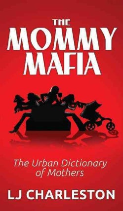 The Mommy Mafia: The Urban Dictionary of Mothers (Hardcover)