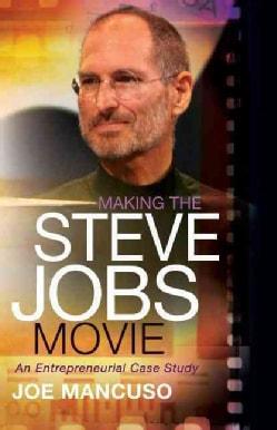 Making the Steve Jobs Movie: An Entrepreneurial Case Study (Hardcover)