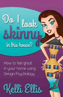 Do I Look Skinny in This House?: How to Feel Great in Your Home Using Design Psychology (Hardcover)