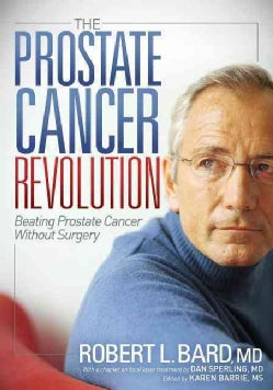 The Prostate Cancer Revolution: Beating Prostate Cancer Without Surgery (Paperback)