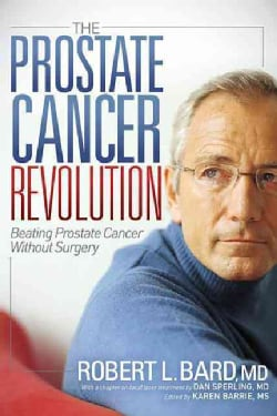 The Prostate Cancer Revolution: Beating Prostate Cancer Without Surgery (Hardcover)
