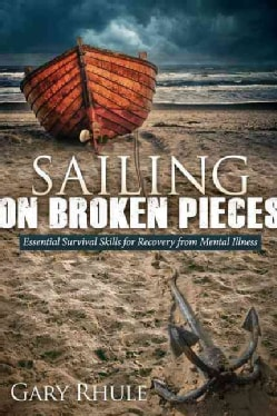 Sailing On Broken Pieces: Essential Survival Skills for Recovery from Mental Illness (Paperback)