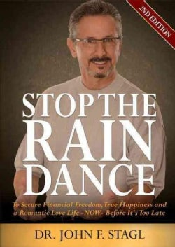 Stop the Rain Dance: To Secure Financial Freedom, True Happiness and a Romantic Love Life - Now - Before It's Too... (Paperback)