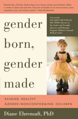 Gender Born, Gender Made: Raising Healthy Gender-Nonconforming Children (Paperback)