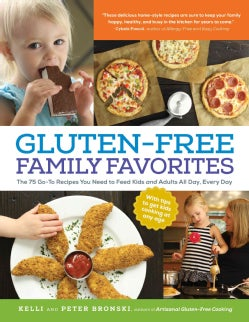 Gluten-Free Family Favorites: The 75 Go-To Recipes You Need to Feed Kids and Adults All Day, Every Day (Paperback)