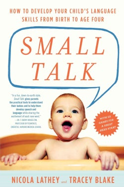 Small Talk: How to Develop Your Child's Language Skills from Birth to Age Four (Paperback)