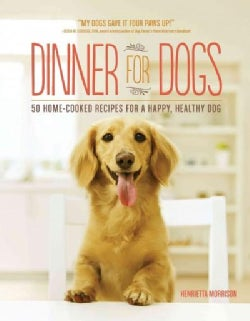 Dinner for Dogs: 50 Home-Cooked Recipes for a Happy, Healthy Dog (Paperback)