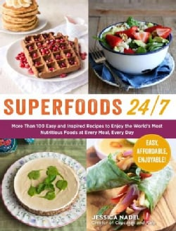 Superfoods 24/7: More Than 100 Easy and Inspired Recipes to Enjoy the World's Most Nutritious Foods at Every Meal... (Paperback)