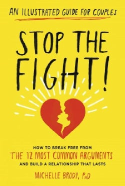 Stop the Fight!: An Illustrated Guide for Couples: How to Break Free from the 12 Most Common Arguments and Build ... (Paperback)