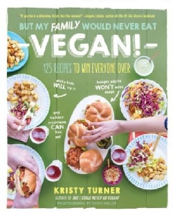 But My Family Would Never Eat Vegan!: 125 Recipes to Win Everyone Over (Paperback)