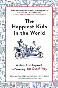 The Happiest Kids in the World: How Dutch Parents Help Their Kids (And Themselves) by Doing Less (Paperback)