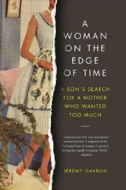 A Woman on the Edge of Time: A Son's Search for a Mother Who Wanted Too Much (Paperback)