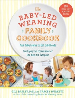 The Baby-led Weaning Family Cookbook: Your Baby Learns to Eat Solid Foods, You Enjoy the Convenience of One Meal ... (Hardcover)