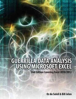 Guerilla Data Analysis Using Microsoft Excel: Covering Excel 2010/2013 (Paperback)