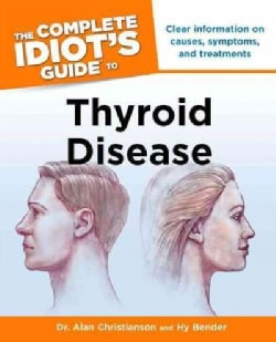 The Complete Idiot's Guide to Thyroid Disease (Paperback)