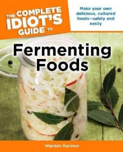 The Complete Idiot's Guide to Fermenting Foods (Paperback)