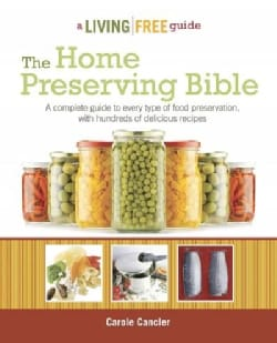 The Home Preserving Bible: A Living Free Guide (Paperback)