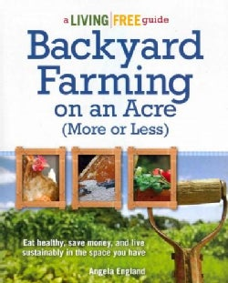Backyard Farming on an Acre More or Less: A Living Free Guide (Paperback)