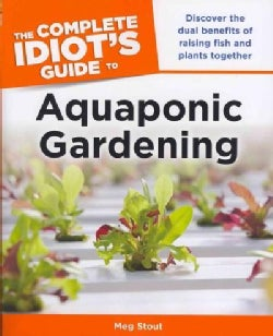 The Complete Idiot's Guide to Aquaponic Gardening (Paperback)