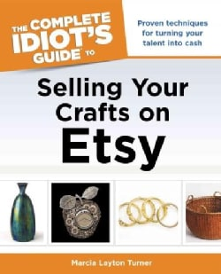 The Complete Idiot's Guide to Selling Your Crafts on Etsy (Paperback)