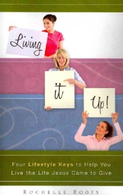 Living It Up!: Four Lifestyle Keys to Help You Live the Life Jesus Came to Give (Paperback)