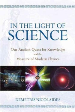 In the Light of Science: Our Ancient Quest for Knowledge and the Measure of Modern Physics (Paperback)