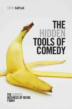 The Hidden Tools of Comedy: The Serious Business of Being Funny (Paperback)