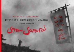Everything I Know About Filmmaking I Learned Watching Seven Samurai (Paperback)