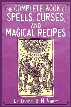 The Complete Book of Spells, Curses, and Magical Recipes (Paperback)