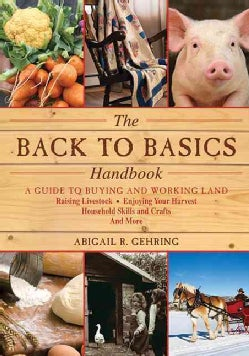 The Back to Basics Handbook: A Guide to Buying and Working Land, Raising Livestock, Enjoying Your Harvest, Househ... (Paperback)