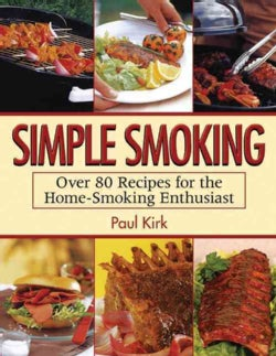 Simple Smoking: Over 80 Recipes for the Home-sSoking Enthusiast (Paperback)